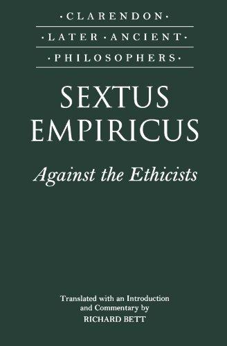 Sextus Empiricus: Against the Ethicists: (Adversus Mathematicos XI) (Clarendon Later Ancient Philosophers) by Sextus Empiricus (2000) Paperback