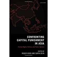Confronting Capital Punishment in Asia: Human Rights, Politics and Public Opinion