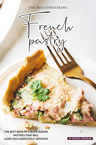 The Mouthwatering French Pastry: The Best Ways to Create Quiche Pastries that will leave you Completely Satisfied (English Edition) Deep Square Bowl
