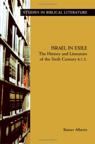 Israel in Exile: The History and Literature of the Sixth Century B.C.E. (Studies in Biblical Literature)