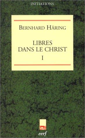 Libres dans le Christ, tome 1 par B. Häring