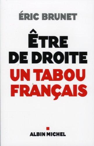 Etre de droite : un tabou français par Eric Brunet