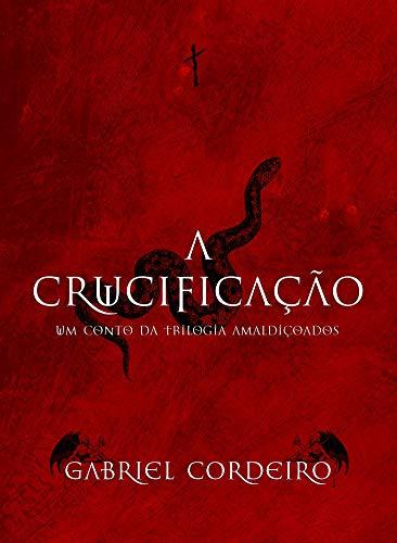 A Crucificação: Um conto da Trilogia Amaldiçoados (Portuguese Edition) por Gabriel Cordeiro