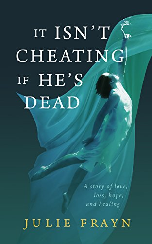 It Isn't Cheating if He's Dead by Julie Frayn