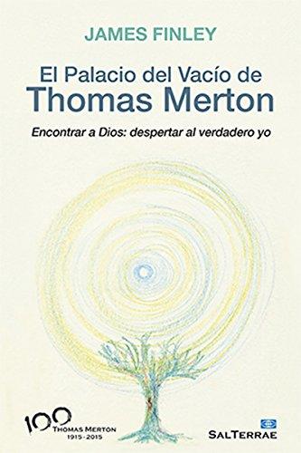 EL PALACIO DEL VACÍO DE THOMAS MERTON. Encontrar a Dios: despertar al verdadero yo (Servidores y Testigos nº 149)