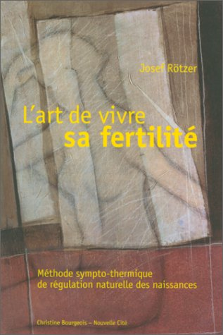 L'art de vivre sa fertilité : Methode sympto-thermique de regulation naturelle des naissances