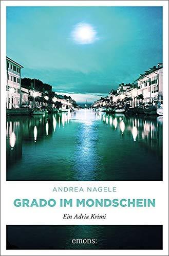 Buchseite und Rezensionen zu 'Grado im Mondschein: Ein Adria Krimi (Commissaria Degrassi)' von Andrea Nagele