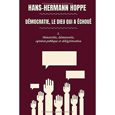 Démocratie, le dieu qui a échoué: 3. Monarchie, démocratie, opinion publique et délégitimation