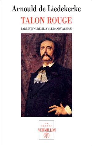 Talon rouge, Barbey d'Aurevilly, le dandy absolu par De Liedekerke