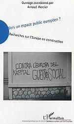 Vers un espace public européen ? : Recherches sur l'Europe en construction