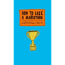 How to Lose a Marathon: A Starter's Guide to Finishing in 26.2 Chapters (English Edition)