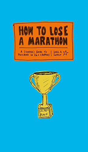 How to Lose a Marathon: A Starter's Guide to Finishing in 26.2 Chapters (English Edition) por Joel Cohen