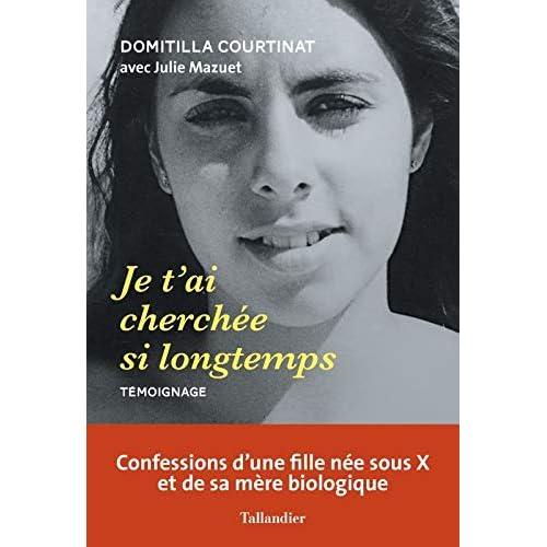 Je t'ai cherchée si longtemps : Confessions d'une fille née sous X et de sa mère biologique