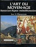 L'Art du Moyen-Âge dans les Alpes méridionales