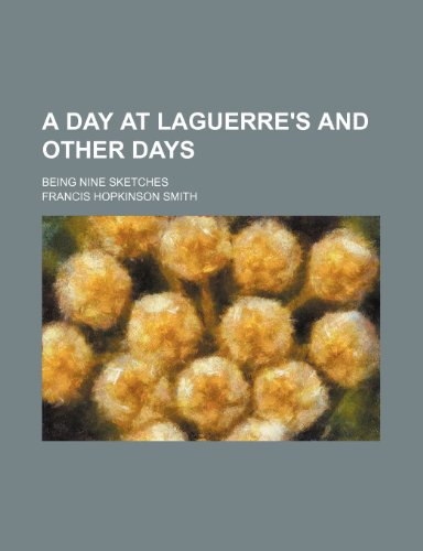 A Day at Laguerre's and Other Days; Being Nine Sketches