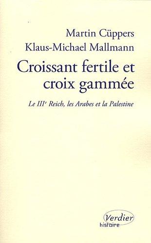 Croissant fertile et croix gammée : Le Troisième Reich, les Arabes et la Palestine par Martin Cüppers, Klaus-Michael Mallmann