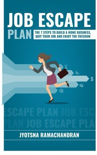 Job Escape Plan: The 7 Steps to Build a Home Business, Quit your Job & Enjoy the Freedom by Jyotsna Ramachandran (2015-04-23)
