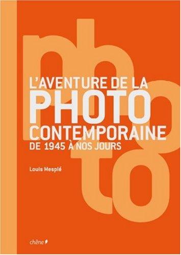 L'aventure de la photo contemporaine de 1945 à nos jours par Louis Mesplé
