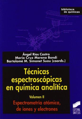 Técnicas espectroscópicas en química analítica: Espectrometría atómica, de iones y electrones: Vol.2 por Ángel Ríos Castro