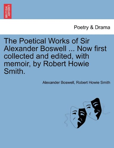 The Poetical Works of Sir Alexander Boswell ... Now first collected and edited, with memoir, by Robert Howie Smith.