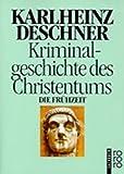 Kriminalgeschichte des Christentums: Die Frühzeit - Karlheinz Deschner