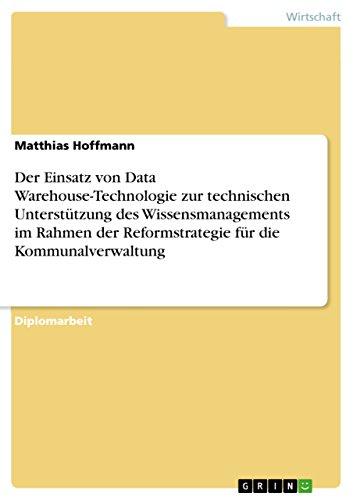 Der Einsatz von Data Warehouse-Technologie zur technischen   Unterstützung des Wissensmanagements im Rahmen der Reformstrategie für die Kommunalverwaltung (Rechnungswesen Technologie)