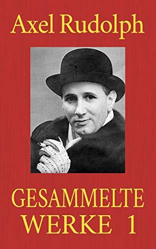 Axel Rudolph - Gesammelte Werke 1: Die Diamantensucher. Die Eisfrau. Gebt uns ehrliche Waffen! - Del Rio Mantel