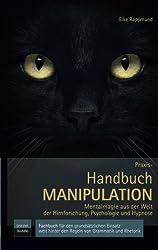 Praxis-Handbuch: Manipulation - Mentalmagie aus der Welt der Hirnforschung, Psychologie und Hypnose