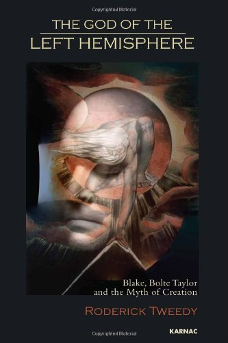 The God of the Left Hemisphere: Blake, Bolte Taylor and the Myth of Creation by Tweedy, Roderick (2013) Paperback