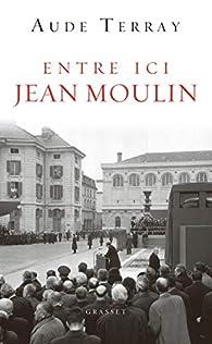 Entre ici Jean Moulin par Aude Terray