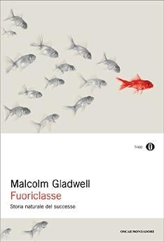 Fuoriclasse: Storia naturale del successo di [Gladwell, Malcolm]