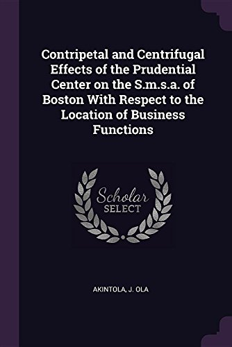 Contripetal and Centrifugal Effects of the Prudential Center on the S.M.S.A. of Boston with Respect to the Location of Business Functions