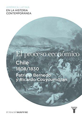 El proceso económico. Chile (1808-1830) por Patricio Bernedo