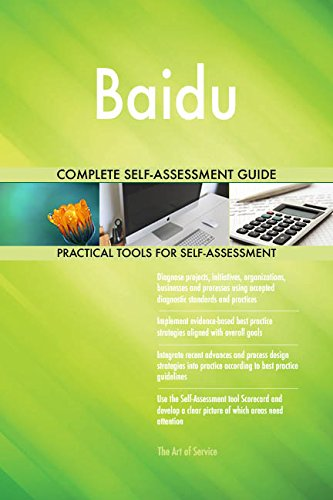 Baidu All-Inclusive Self-Assessment - More than 670 Success Criteria, Instant Visual Insights, Comprehensive Spreadsheet Dashboard, Auto-Prioritized for Quick Results (Baidu)