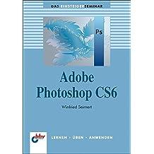 Adobe Photoshop CS6 (bhv Einsteigerseminar) (DAS EINSTEIGERSEMINAR)