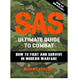 [( SAS Ultimate Guide to Combat: How to Fight and Survive in Modern Warfare )] [by: Robert Stirling] [Apr-2012]
