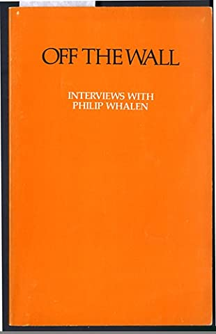 Off the Wall: Interviews With Philip Whalen