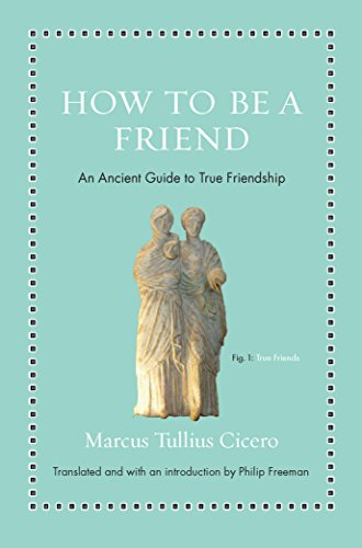How to Be a Friend: An Ancient Guide to True Friendship (Ancient Wisdom for Modern Readers) (English Edition)