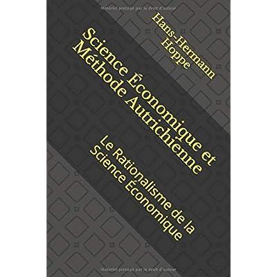 Science Économique et Méthode Autrichienne: Le Rationalisme de la Science Économique
