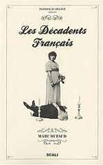 Les décadents français - Au siècle dernier, ils inventent notre époque de Marc Dufaud