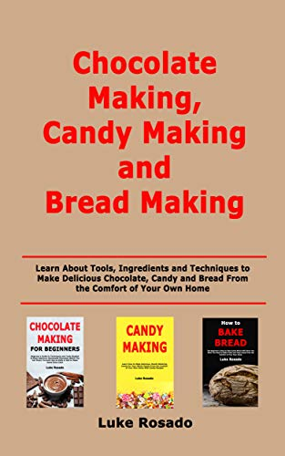 Chocolate Making, Candy Making and Bread Making: Learn About Tools, Ingredients and Techniques to Make Delicious Chocolate, Candy and Bread From the Comfort of Your Own Home (English Edition)