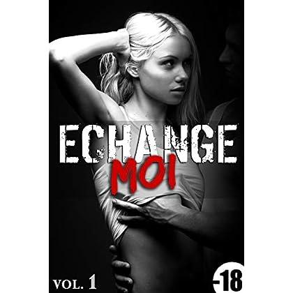 Echange-Moi / Vol. 1: (Érotique, HARD, Cuckhold, Adultère, Plan A Trois, Echangisme, Fantasme, Tabou)