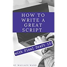 How to Write a Great Script with Final Draft 10 (English Edition)