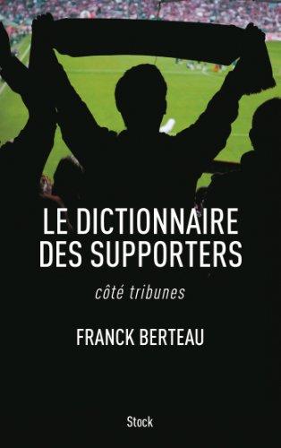 Le dictionnaire des supporters : côté tribunes (Essais - Documents) par Franck Berteau