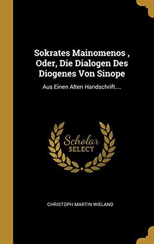 Sokrates Mainomenos, Oder, Die Dialogen Des Diogenes Von Sinope: Aus Einen Alten Handschrift....