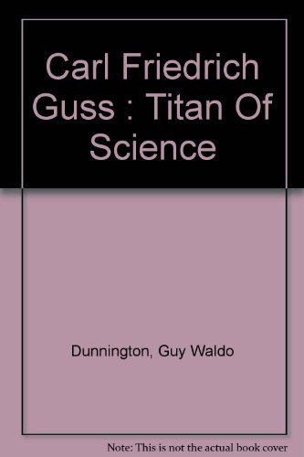Carl Friedrich Gauss: Titan of Science- A Study of His Life and Work (Exposition- University Book)