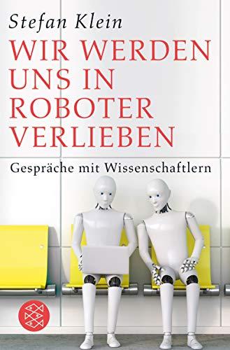 Wir werden uns in Roboter verlieben: Gespräche mit Wissenschaftlern