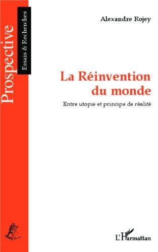En ligne téléchargement gratuit La Réinvention du monde: Entre utopie et principe de réalité pdf, epub