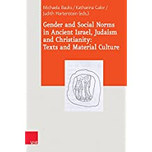 Gender and Social Norms in Ancient Israel, Judaism and Christianity: Texts and Material Culture (Journal of Ancient Judaism. Supplements)
