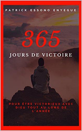 365 jours de victoire : Comment être victorieux avec Dieu tout au long de l'année par Patrick Essono Enyegue